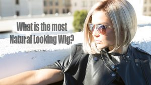 What is the most Natural looking Wig?